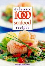 The Classic 1000 Seafood Recipes - Carolyn Humphries