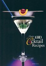 Classic 1000 Cocktail Recipes - Robert Cross