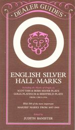 English Silver Hall-Marks : With 500 of the more important Makers' Marks from 1697-1900