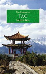 The Essence of Tao : An Illuminating Insight into This Traditional Chinese Philosophy - Pamela J. Ball