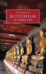 The Essence of Buddhism : An Illuminated Insight into One of the World's Major Religions - Jo Durden Smith