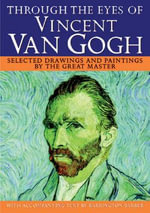 Through the Eyes of Vincent Van Gogh : Selected Drawings and Paintings by This Great Master - Barrington Barber