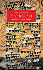 The Essence of Kabbalah : An Illuminating Insight into This Traditional Chin... - Brian L. Lancaster