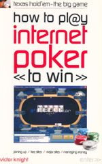 How to Play Internet Poker to Win : Texas Hold 'em - The Big Game - Victor Knight