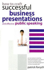 How to Craft Successful Business Presentations : And Effective Public Speaking - Patrick Forsyth