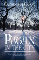 Pagan in the City : How to Live and Work by Natural Cycles in the Everyday World - Cassandra Eason