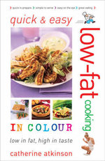 Quick and Easy Low-fat Cooking in Colour : Low in Fat, High in Taste - Catherine Atkinson
