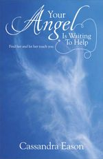 Your Angel is Waiting to Help : Find Her and Let Her Touch You - Cassandra Eason