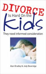 Divorce is Hard on the Kids : They Need Informed Consideration - Alan Bradley