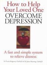 How To Help Your Loved One Overcome Depression : A fast and simple system to relieve distress - Dr Nicola Ridgeway