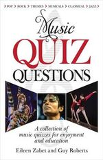 Music Quiz Questions : A Collection of Music Quizzes for Enjoyment and Education - Eileen Zabet