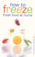 How to Freeze Fresh Food at Home - Carolyn Humphries