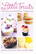 Little Treats : Whoopie Pies, Florentines, Fudgelicious, Gooey Chocolate Cakes, Sticky Toffee