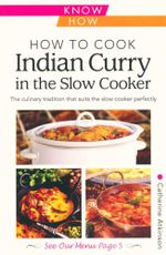 How to Cook Indian Curry in the Slow Cooker : The culinary tradition that suits the slow cooker perfectly - Catherine Atkinson