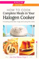 How to Cook Complete Meals in Your Halogen Cooker : Including extender rings and using the racks - Catherine Atkinson