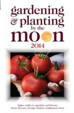 Gardening and Planting by the Moon 2014 : Higher Yields in Vegetables and Flowers - Nick Kollerstrom