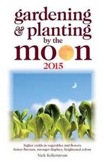Gardening and Planting by the Moon 2015 : Higher Yeilds in Vegetables and Flowers - Nick Kollerstrom