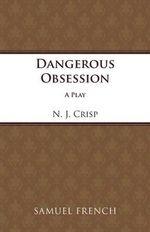 Dangerous Obession : Acting Edition S. - N.J. Crisp