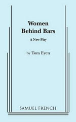 Women Behind Bars : A New Play - Tom Eyen