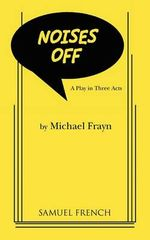 Noises Off : A Play in Three Acts, a Samuel French Acting Edition - Michael Frayn