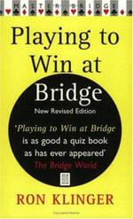 Playing to Win at Bridge : Master Bridge Series - Ron Klinger