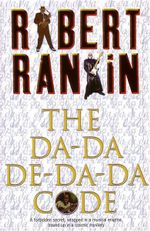 The Da-Da-De-Da-Da Code : A Forbidden Secret, Wrapped in a Musical Enigma, Bound Up In A Cosmic Mystery - Robert Rankin