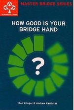 How Good is Your Bridge Hand? : Master Bridge - Ron Klinger