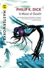A Maze of Death : S.F. Masterworks - Philip K. Dick