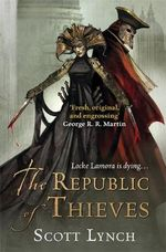 The Republic of Thieves : The Gentleman Bastard Sequence : Book 3 - Scott Lynch