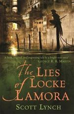 The Lies of Locke Lamora : The Gentleman Bastard Sequence: Book 1 - Scott Lynch
