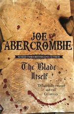 The Blade Itself : The First Law: Book 1 - Joe Abercrombie