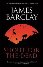 Shout for the Dead : The Ascendants of Estorea Book 2 - James Barclay