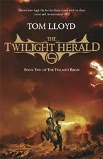 The Twilight Herald : Twilight Reign : Book 2 - Tom Lloyd