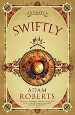 Swiftly : A Novel - Adam Roberts
