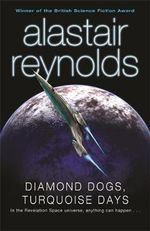 Diamond Dogs, Turquoise Days : Author of <i>Revelation Spave</i>, Nominated for the Arthur C. Clarke Award - Alastair Reynolds