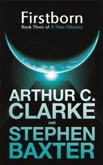 Firstborn : A Time Odyssey - Arthur C. Clarke