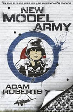 New Model Army : In the Future War Will Be Everyone's Choice - Adam Roberts