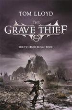 The Grave Thief : Twilight Reign - Tom Lloyd