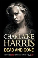 Dead And Gone : Sookie Stackhouse Series : Book 9 (TV Tie-in Cover) - Charlaine Harris