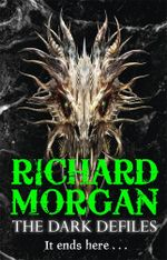 The Dark Defiles : A Land Fit for Heroes Trilogy : Book 3 - Richard Morgan