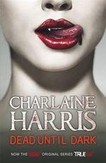 Dead Until Dark : A True Blood Novel : Sookie Stackhouse : Book 1 (TV Tie-in cover) - Charlaine Harris