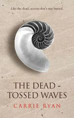 The Dead-tossed Waves : Like The Dead, Secrets Don't Stay Buried  - Carrie Ryan