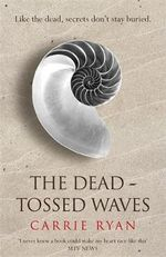 The Dead-Tossed Waves : The Forest of Hands and Teeth Series : Book 2 - Carrie Ryan