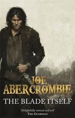 The Blade Itself : The First Law: Book 1 (US Edition) - Joe Abercrombie