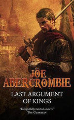 Last Argument of Kings : The First Law: Book 3 (US Edition) - Joe Abercrombie