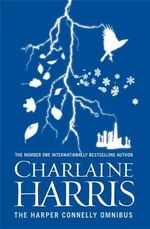 The Harper Connelly Omnibus : Grave Sight, Grave Surprise, An Ice Cold Grave, Grave Secret - Charlaine Harris