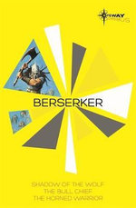 Berserker SF Gateway Omnibus : The Shadow of the Wolf, The Bull Chief, The Horned Warrior - Robert Holdstock