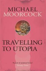 Travelling to Utopia - Michael Moorcock