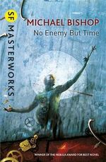 No Enemy But Time : S.F. Masterworks - Michael Bishop
