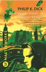 Do Androids Dream of Electric Sheep? : S.F. Masterworks - Philip K. Dick